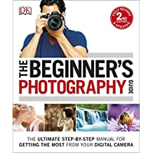 The Beginner's Photography Guide: The Ultimate Step-by-Step Manual for Getting the Most from your Digital Camera (Dk)