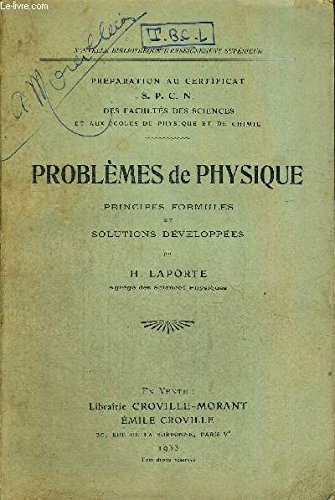 PROBLEMES DE PHYSIQUE - PRINCIPES, FORMULES ET SOLUTIONS DEVELOPPEES - nouvelle bibliothèque d'enseignement superieur - préparation au certificat S.P.C.N. des facultes des sciences et aux ecoles de physique et de chimie