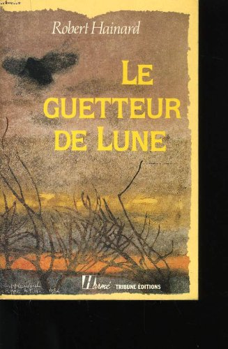 LE GUETTEUR DE LUNE par Robert Hainard