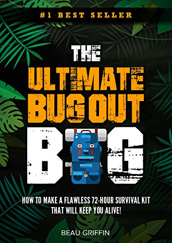 Bug Out Bag: The Ultimate Bug Out Bag - How to Make a Flawless 72-Hour Disaster Survival Kit that WILL KEEP YOU ALIVE (English Edition)