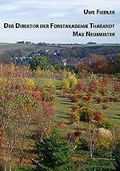 Der Direktor der Forstakademie Tharandt Max Neumeister (Beiträge zur Heimatforschung in Sachsen)