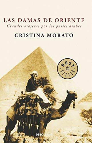 Las damas de Oriente: Grandes viajeras por los países árabes por Cristina Morató