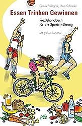 Essen - Trinken - Gewinnen: Praxishandbuch für die Sporternährung. Mit großem Rezeptteil