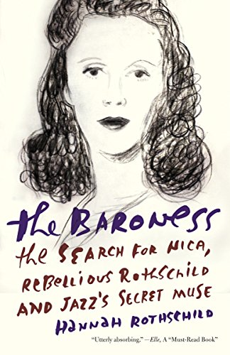 The Baroness: The Search for Nica, the Rebellious Rothschild and Jazz's Secret Muse por Hannah Rothschild