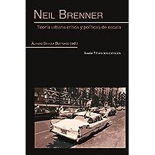 NEIL BRENNER: Teoría urbana crítica y políticas de escala