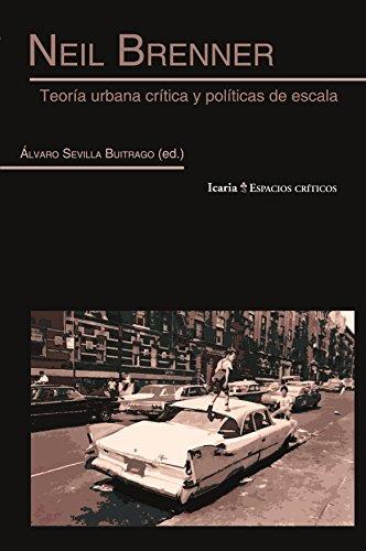 Portada del libro NEIL BRENNER: Teoría urbana crítica y políticas de escala (ESPACIOS CRÍTICOS)