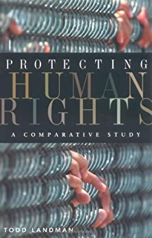 Protecting Human Rights: A Comparative Study (Advancing Human Rights series) by [Landman, Todd]