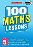 100 Maths Lessons: Year 5 (100 Lessons - 2014 Curriculum)