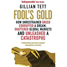 Fool's Gold: How Unrestrained Greed Corrupted a Dream, Shattered Global Markets and Unleashed a Catastrophe