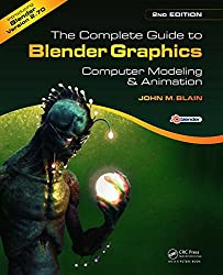 The Complete Guide to Blender Graphics: Computer Modeling & Animation