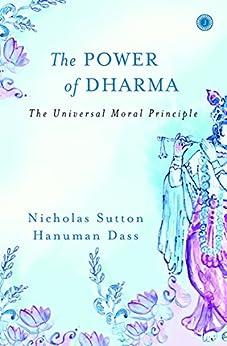 The Power of Dharma: The Universal Moral Principle (English Edition) di [Sutton, Nicholas, Dass, Hanuman]