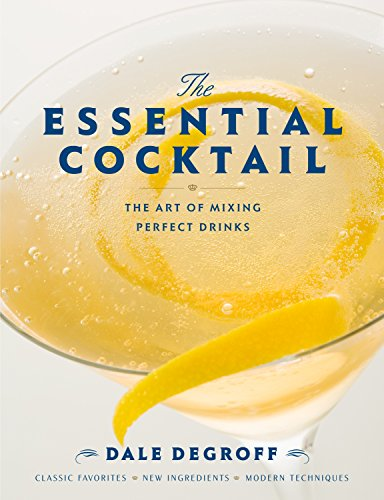 The Essential Cocktail: The Art of Mixing Perfect Drinks por Dale DeGroff