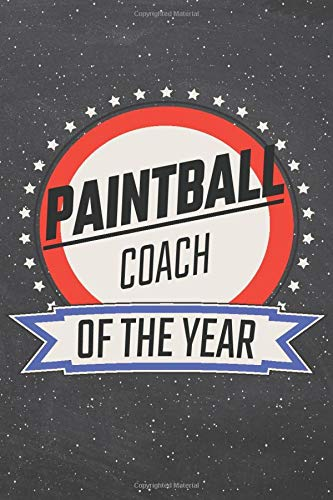 Paintball Coach Of The Year: Paintball Notebook, Planner or Journal | Size 6 x 9 | 110 Lined Pages | Office Equipment, Supplies |Funny Paintball Gift Idea for Christmas or Birthday