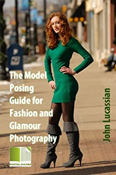 The Model Posing Guide for Fashion and Glamour Photography (English Edition) par [Lucassian, John]
