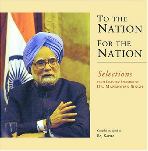 To the Nation for the Nation: Selections from Selected Speeches of Dr. Manmohun Singh Dr. Manmohan Singh