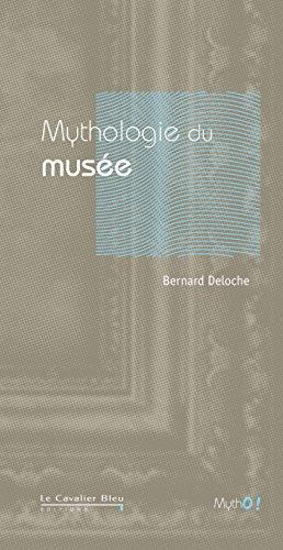 Mythologie du musée : De l'uchronie à l'utopie par Bernard Deloche