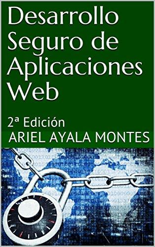 Desarrollo Seguro de Aplicaciones Web: 2ª Edición por Ariel Ayala Montes