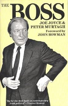 The Boss:: Charles J.Haughey in Government by [Joyce, Joe, Murtagh, Peter]