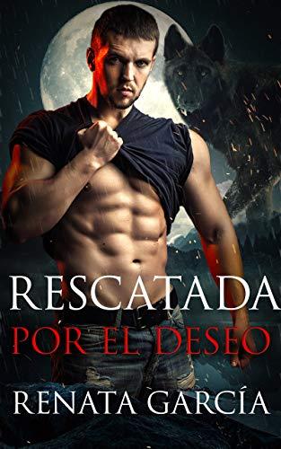 Rescatada Por El Deseo de Renata García