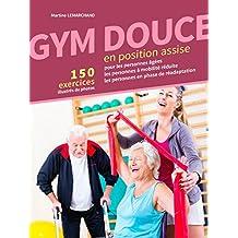 GYM DOUCE EN POSITION ASSISE: 150 Exercices illustrés de photos