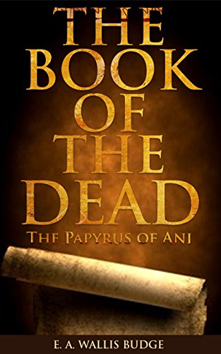 THE BOOK OF THE DEAD: The Papyrus of Ani (With Thirty-seven ...