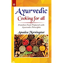 Ayurvedic Cooking for All: Familiar Food Prepared with Ayurvedic Principles