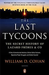The Last Tycoons: The Secret History of Lazard Fr???res & Co.: The Secret History of Lazard Freres & Co. by William D. Cohan (2008-04-03)