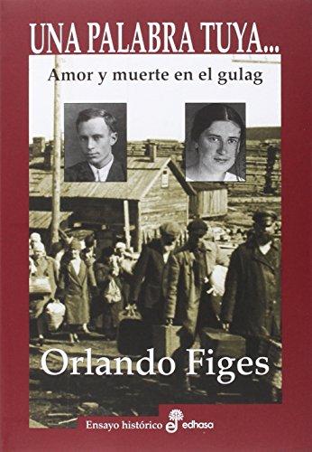 Una palabra tuya...: Amor y muerte en el gulag (Ensayo Histórico)