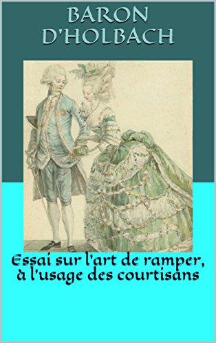 Essai sur l'art de ramper, à l'usage des courtisans par Baron d'Holbach
