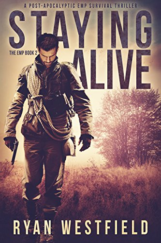 Staying Alive: A Post-Apocalyptic EMP Survival Thriller (The EMP Book 2)