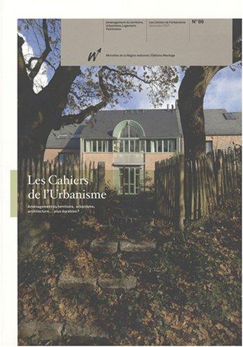 Les Cahiers de l'Urbanisme, N° 66 : Aménagement du territoire, urbanisme, architecture...plus durables ? par Michel Dachelet