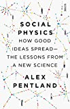 Social Physics: how good ideas spread — the lessons from a new science (English Edition)