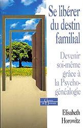 Se libérer du destin familial. Devenir soi-même grâce à la psychogénéalogie
