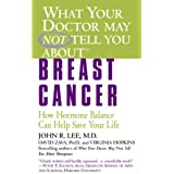 What Your Doctor May Not Tell You About(TM): Breast Cancer: How Hormone Balance Can Help Save Your Life (What Your Doctor May Not Tell You About...(Paperback))