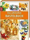 Das ultimative Bastelbuch: Über 60 tolle Ideen zum Nachbasteln