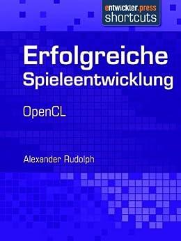 Erfolgreiche Spieleentwicklung - OpenCL von [Rudolph, Alexander]