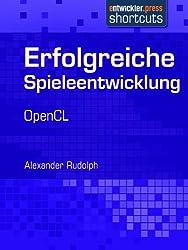 Erfolgreiche Spieleentwicklung - OpenCL (German Edition)