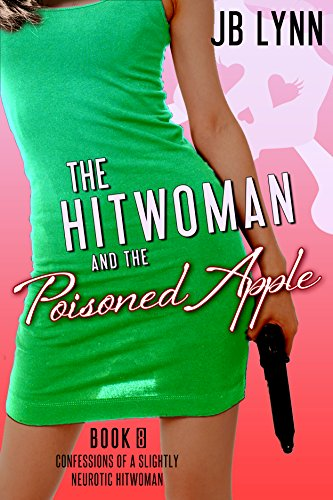 The Hitwoman and the Poisoned Apple (Confessions of a Slightly Neurotic Hitwoman Book 8) (English Edition) -