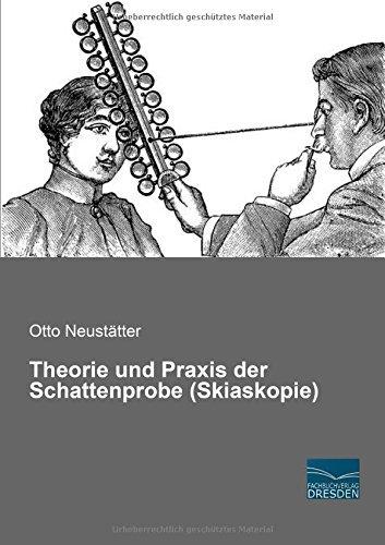 Theorie und Praxis der Schattenprobe (Skiaskopie) by Otto Neustaetter (2016-03-31)