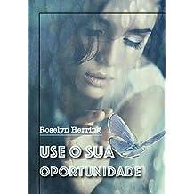 Use o sua oportunidade (Portuguese Edition)