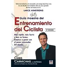 Guía completa del entrenamiento del ciclista : más rápido, más fuerte y más en forma : empiece a ganar con el mejor entrenador de ciclismo del mundo