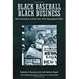 Black Baseball, Black Business: Race Enterprise and the Fate of the Segregated Dollar by Roberta J. Newman (2015-09-01)