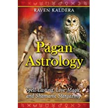 Pagan Astrology: Spell-Casting, Love Magic, and Shamanic Stargazing by Raven Kaldera (2009-09-28)