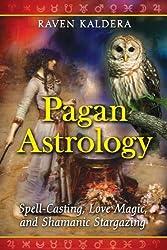Pagan Astrology: Spell-Casting, Love Magic, and Shamanic Stargazing by Raven Kaldera (2009-09-28)