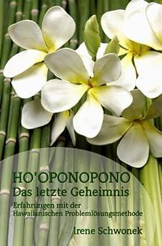 Ho'oponopono - Das letzte Geheimnis: Erfahrungen mit der Hawaiianischen Problemlösungsmethode