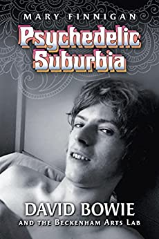 Psychedelic Suburbia: David Bowie and the Beckenham Arts Lab (English Edition) par [Finnigan, Mary]