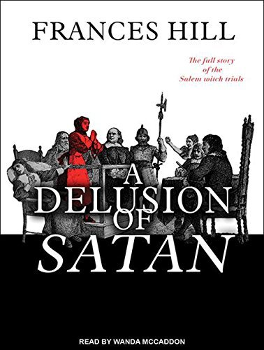 A Delusion of Satan: The Full Story of the Salem Witch Trials by Frances Hill (2014-07-09)