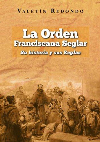 La Orden Franciscana Seglar. Su historia y sus reglas. por Valentin Redondo