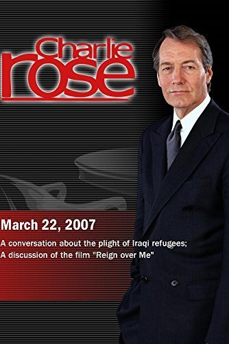 Charlie Rose with Ken Bacon, Zina Abbas & George Packer; Mike Binder, Don Cheadle & Adam Sandler (March 22, 2007)