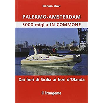 Palermo-Amsterdam 3000 Miglia In Gommone. Dai Fiori Di Sicilia Ai Fiori D'olanda